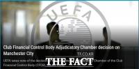 [TF확대경] EPL 2위 맨시티, UEFA 2시즌 못 뛴다...FFP 위반 '중징계'